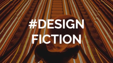 Design Fiction, l'imaginaire au service de l'innovation