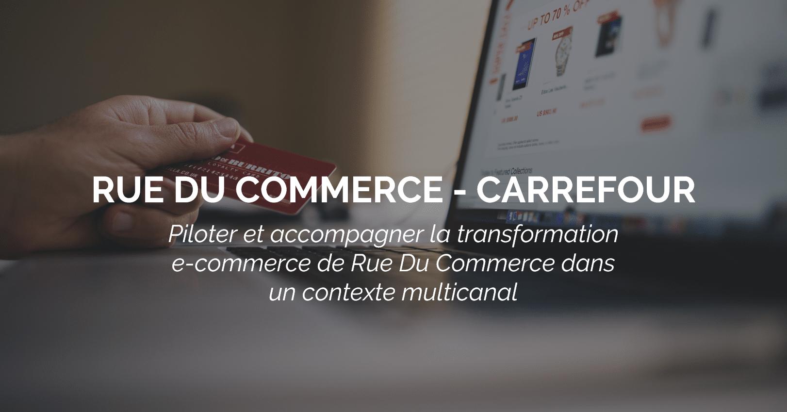 21d2c7a1bd9b8 Carrefour - Rue Du Commerce réussit sa transformation e-commerce